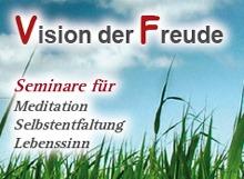 Vision der Freude Seminare für Meditation Selbstentfaltung Lebenssinn